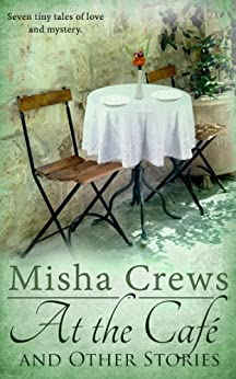 At the Cafe and Other Stories by [Crews, Misha]