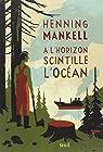 À l'horizon scintille l'océan par Mankell