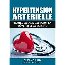 HYPERTENSION ARTERIELLE: Toutes les astuces pour la prévenir et la soigner (French Edition)