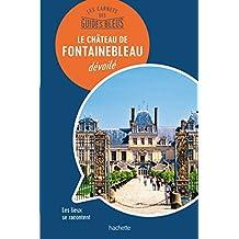 Château de Fontainebleau : les carnets des Guides Bleus (French Edition)