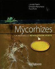 Les Mycorhizes. La nouvelle révolution verte par J André Fortin