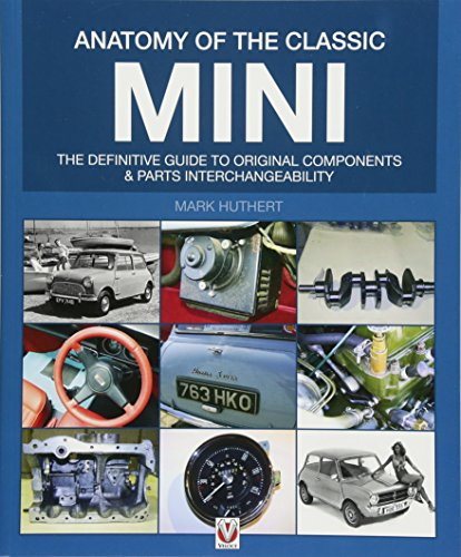 (Anatomy of the Classic Mini: The definitive guide to original components and parts interchangeability)