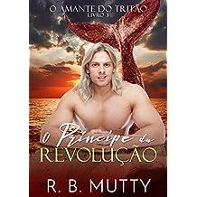 O Príncipe da Revolução: O Amante do Tritão livro 3