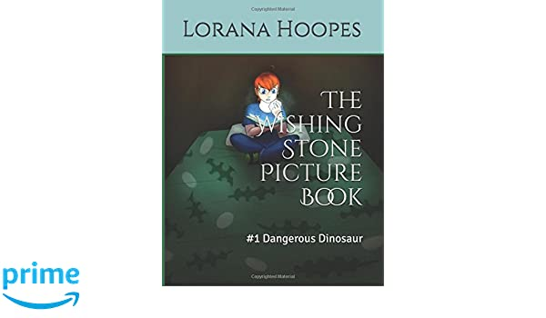 The Wishing Stone: Dangerous Dinosaur Lorana Hoopes