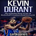 Kevin Durant: The Inspiring Story of One of Basketball's Greatest Small Forwards Audiobook by Clayton Geoffreys Narrated by David L. Stanley