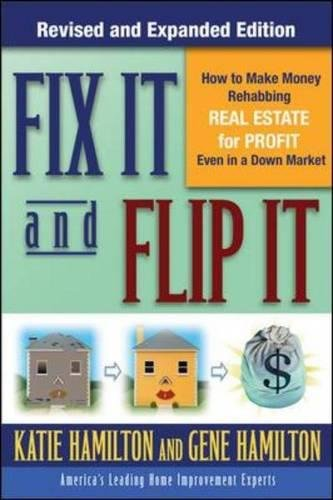 Fix It & Flip It: How to Make Money Rehabbing Real Estate for Profit Even in a Down Market PDF
