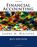 Financial Accounting 2015 Edition, Larry Walther, 1497531624
