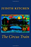 The Circus Train, Judith Kitchen, 1940906008