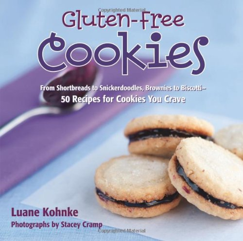 Gluten Free Cookies: From Shortbreads to Snickerdoodles, Brownies to Biscote-50 Recipes for Cookies You Crave by Luane Kohnke
