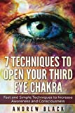 img - for Third eye: 7 Techniques to Open Your Third Eye Chakra: Fast and Simple Techniques to Increase Awareness and Consciousness (Third eye, third eye ... eye open, psychic development, pineal gland) book / textbook / text book