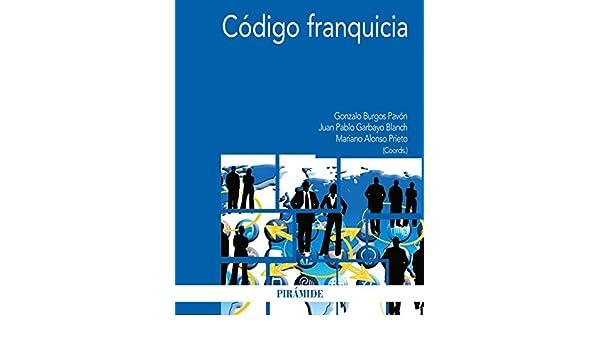 Amazon.com: Código franquicia (Economía Y Empresa) (Spanish Edition) eBook: Gonzalo Burgos Pavón, Juan Pablo Garbayo Blanch, Mariano Alonso Prieto: Kindle ...