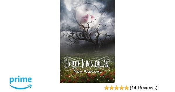 Lo que todos callan (Spanish Edition): Noa Pascual: 9781542741958: Amazon.com: Books