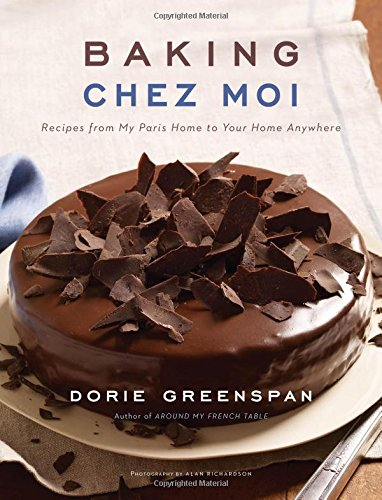Baking Chez Moi: Recipes from My Paris Home to Your Home Anywhere by Dorie Greenspan