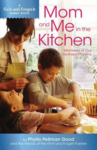 Mom and Me in the Kitchen: Memories of My Mother's Kitchen (Fix-it and Forget-it Family Book) by Phyllis Good