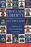 Proclaim Liberty Throughout All the Land: A History of Church and State in America (Religion in American Life)
