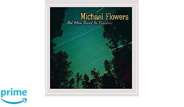 Michael flowers old men should be explorers amazon music mightylinksfo