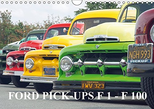 FORD PICK-UPS F 1 - F 100 Wandkalender 2018 DIN A4 quer : Für die Freunde alter Ford F Pick-up der 40er bis 60er Jahre Modelle.