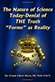 The Nature of Science Today-Denial of the Truth Forms as Reality, Frank Davis, 143490962X