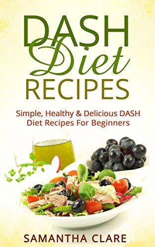 (DASH Diet: DASH Diet Recipes - Simple, Healthy & Delicious DASH Diet Recipes For Beginners (DASH Diet Cookbook, Wheat Belly, Crock Pot, Recipes))