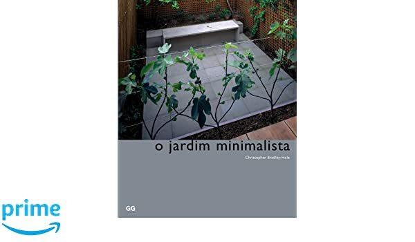 O jardim minimalista: Amazon.es: Christopher Bradley-Hole: Libros en idiomas extranjeros