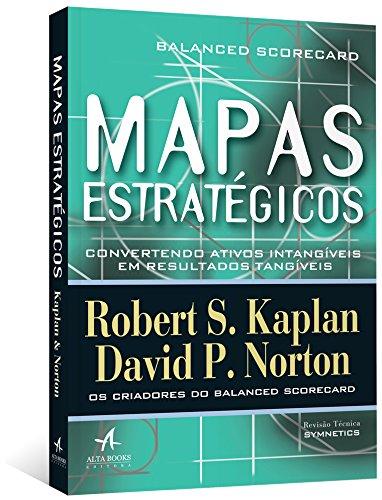 Mapas Estratégicos - Balanced Scorecard: Convertendo ativos intangíveis em resultados tangíveis