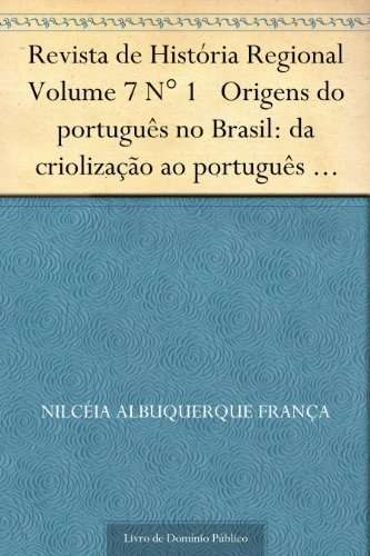 Revista de História Regional Volume 7 N° 1 Origens do português no Brasil: da criolização ao português brasileiro