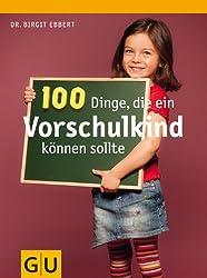 100 Dinge, die ein Vorschulkind können sollte (GU Textratgeber Partnerschaft & Familie)