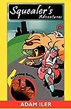 Squealer¿s Adventures, Adam Iler, 1421886022