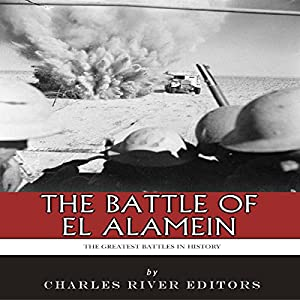 The Greatest Battles in History: The Battle of El Alamein Audiobook