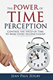 The Power of Time Perception: Control the Speed of Time to Slow Down Aging, Live a Long Life, and Make Every Second Count