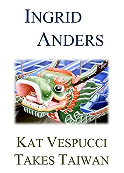 Kat Vespucci Takes Taiwan (Kat Vespucci Series Book 2) by [Anders, Ingrid]