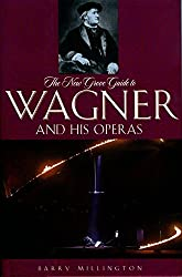The New Grove Guide to Wagner and His Operas (New Grove Operas)