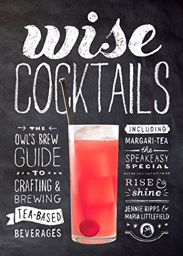 Wise Cocktails: The Owl's Brew Guide to Crafting & Brewing Tea-Based (Tea Cocktail)