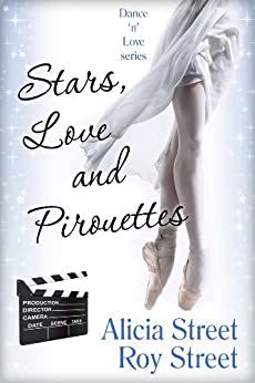Stars, Love And Pirouettes  (Dance 'n' Luv Series Book 3) by [Street, Roy, Alicia Street]