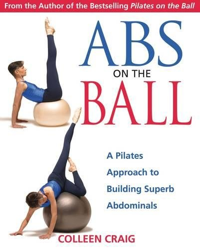 Abs on the Ball: A Pilates Approach to Building Superb Abdominals (Best Abs On The Planet)