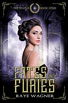 Fates and Furies (The Sphinx Book 4) by [Wagner, Raye]