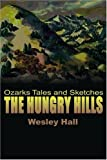 The Hungry Hills, Wesley W. Hall, 0595090443