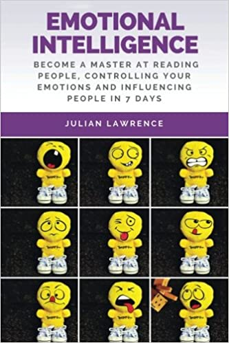 Emotional Intelligence: Become A Master At Reading People, Controlling Your Emotions And Influencing People In 7 Days