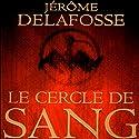 Le cercle de sang | Livre audio Auteur(s) : Jérôme Delafosse Narrateur(s) : François d'Aubigny