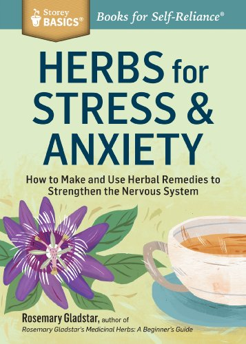 Herbs for Stress & Anxiety: How to Make and Use Herbal Remedies to Strengthen the Nervous System. A Storey BASICS® Title by [Gladstar, Rosemary]