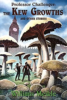 Professor Challenger: The Kew Growths and Other Stories by [Meikle, William]