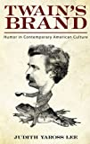 Twain's Brand : Humor in Contemporary American Culture, Lee, Judith Yaross, 1617036439