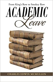 Book Academic Leave: From King's Row to Smokey Row by Charles Edwin Mcmullen (2015-04-10)