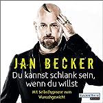 Du kannst schlank sein, wenn du willst: Mit Selbsthypnose zum Wunschgewicht | Jan Becker