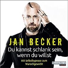Du kannst schlank sein, wenn du willst: Mit Selbsthypnose zum Wunschgewicht Hörbuch von Jan Becker Gesprochen von: Jan Becker
