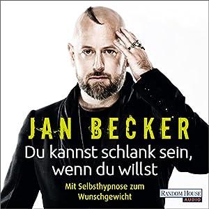 Jan Becker - Du kannst schlank sein, wenn du willst: Mit Selbsthypnose zum Wunschgewicht