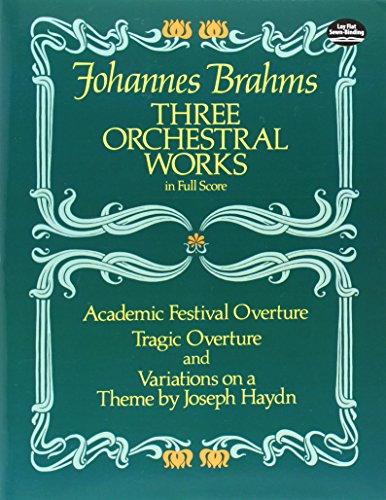 Three Orchestral Works in Full Score: Academic Festival Overture, Tragic Overture and Variations on a Theme by Joseph Haydn (Dover Music Scores)
