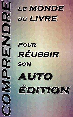 Comprendre Le Monde Du Livre Pour Reussir Son Autoedition