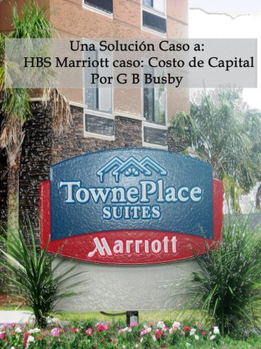 Una Solución Caso a: HBS Marriott caso: Costo de Capital