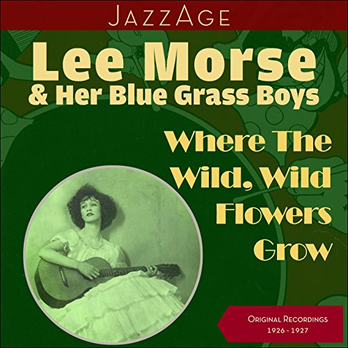 Where The Wild, Wild Flowers Grow (Original Recordings 1926 - ()